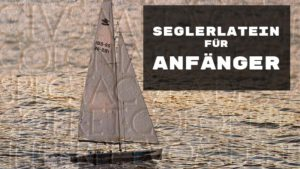 Seglerlatei - Segelbegriffe für Anfänger