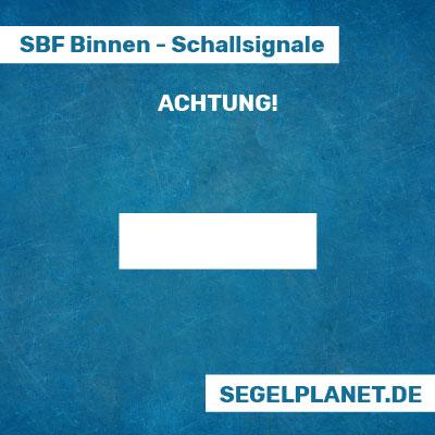 Schallsignale SBF Binnen - Achtung
